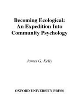 Kelly, James G. - Becoming Ecological : An Expedition into Community Psychology, ebook