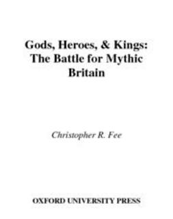 Fee, Christopher R. - Gods, Heroes, & Kings : The Battle for Mythic Britain, e-kirja