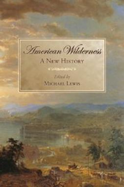 Lewis, Michael - American Wilderness : A New History, ebook