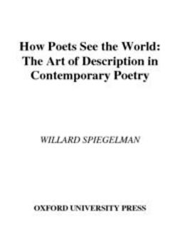 How Poets See the World : The Art of Description in Contemporary Poetry