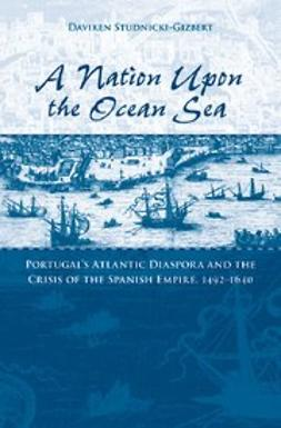 Studnicki-Gizbert, Daviken - A Nation upon the Ocean Sea : Portugal's Atlantic Diaspora and the Crisis of the Spanish Empire, 1492-1640, ebook