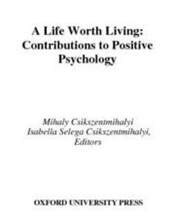 Csikszentmihalyi, Isabella Selega - A Life Worth Living : Contributions to Positive Psychology, ebook