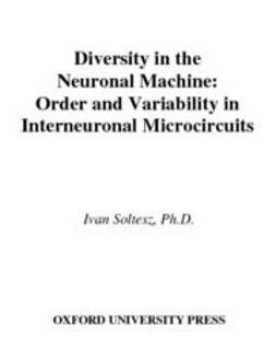 Soltesz, Ivan - Diversity in the Neuronal Machine : Order and Variability in Interneuronal Microcircuits, ebook