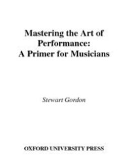 Gordon, Stewart - Mastering the Art of Performance : A Primer for Musicians, ebook