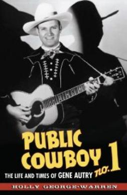 George-Warren, Holly - Public Cowboy No. 1: The Life and Times of Gene Autry, ebook