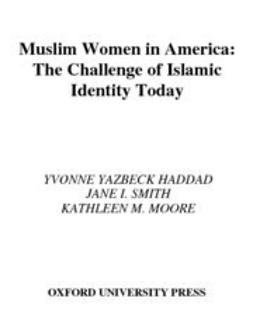 Haddad, Yvonne Yazbeck - Muslim Women in America : The Challenge of Islamic Identity Today, ebook