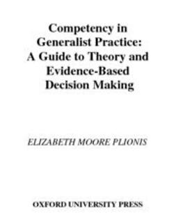 Plionis, Elizabeth Moore - Competency in Generalist Practice : A Guide to Theory and Evidence-Based Decision Making, ebook