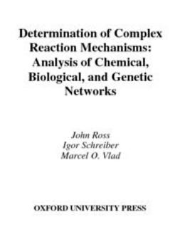 Arkin, Adam - Determination of Complex Reaction Mechanisms : Analysis of Chemical, Biological, and Genetic Networks, e-bok