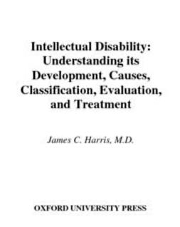Harris, James C. - Intellectual Disability : Understanding Its Development, Causes, Classification, Evaluation, and Treatment, ebook