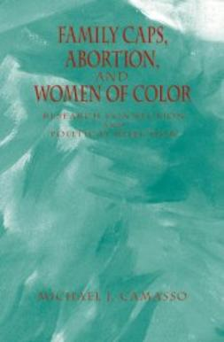 Camasso, Michael - Family Caps, Abortion and Women of Color : Research Connection and Political Rejection, ebook