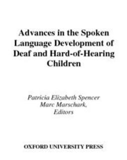 Marschark, Marc - Advances in the Spoken-Language Development of Deaf and Hard-of-Hearing Children, ebook