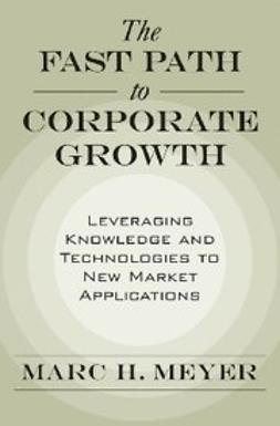Meyer, Marc H. - The Fast Path to Corporate Growth : Leveraging Knowledge and Technologies to New Market Applications, ebook