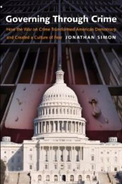 Simon, Jonathan - Governing through Crime: How the War on Crime Transformed American Democracy and Created a Culture of Fear, ebook