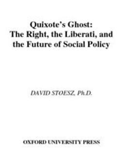 Stoesz, David - Quixote's Ghost : The Right, the Liberati, and the Future of Social Policy, ebook