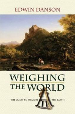 Danson, Edwin - Weighing the World : The Quest to Measure the Earth, ebook
