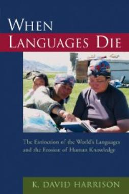 Harrison, K. David - When Languages Die: The Extinction of the World's Languages and the Erosion of Human Knowledge, e-bok