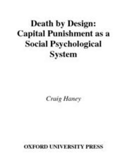 Haney, Craig - Death by Design : Capital Punishment As a Social Psychological System, ebook
