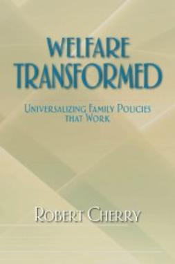 Cherry, Robert - Welfare Transformed: Universalizing Family Policies That Work, ebook