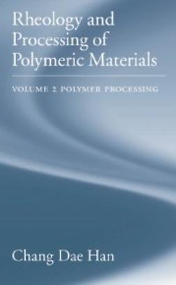 Han, Chang Dae - Rheology and Processing of Polymeric Materials: Volume 2: Polymer Processing, ebook