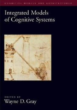 Gray, Wayne D. - Integrated Models of Cognitive Systems, e-bok