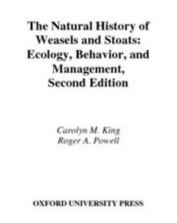 The Natural History of Weasels and Stoats : Ecology, Behavior, and Management