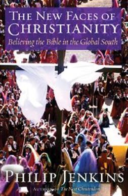 Jenkins, Philip - The New Faces of Christianity : Believing the Bible in the Global South, e-kirja