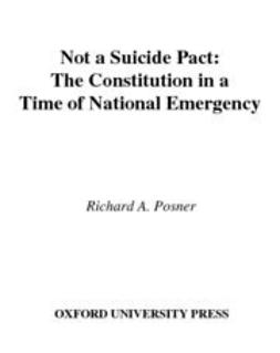Posner, Richard A. - Not a Suicide Pact : The Constitution in a Time of National Emergency, ebook
