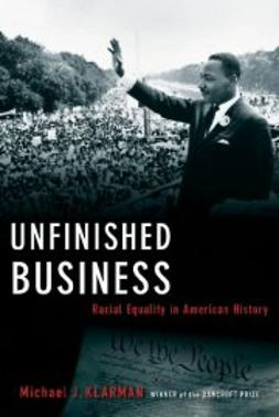 Klarman, Michael J. - Unfinished Business: Racial Equality in American History, ebook
