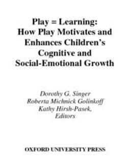 Golinkoff, Roberta Michnick - Play = Learning : How Play Motivates and Enhances Children's Cognitive and Social-Emotional Growth, ebook