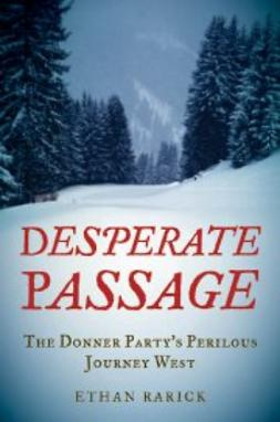 Rarick, Ethan - Desperate Passage: The Donner Party's Perilous Journey West, ebook