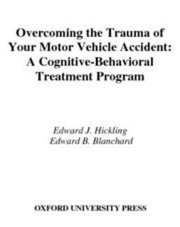 Blanchard, Edward B. - Overcoming the Trauma of Your Motor Vehicle Accident : A Cognitive-Behavioral Treatment Program Workbook, e-kirja