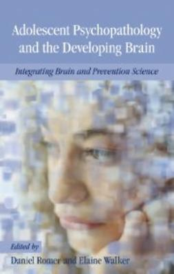 Romer, Daniel - Adolescent Psychopathology and the Developing Brain: Integrating Brain and Prevention Science, ebook
