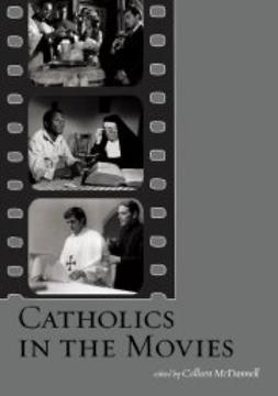 McDannell, Colleen - Catholics in the Movies, ebook