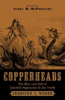 McPherson, James M. - Copperheads : The Rise and Fall of Lincoln's Opponents in the North, e-kirja