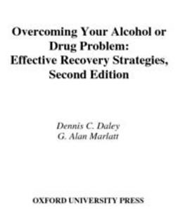 Daley, Dennis C. - Overcoming Your Alcohol or Drug Problem : Effective Recovery Strategies Therapist Guide, ebook