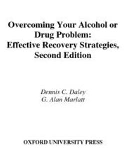 Daley, Dennis C. - Overcoming Your Alcohol or Drug Problem : Effective Recovery Strategies Workbook, ebook