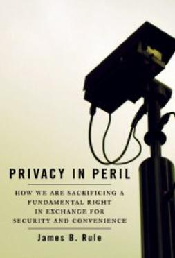 Rule, James B. - Privacy in Peril: How We are Sacrificing a Fundamental Right in Exchange for Security and Convenience, ebook