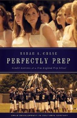 Chase, Sarah A. - Perfectly Prep : Gender Extremes at a New England Prep School, ebook