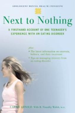 Arnold, Carrie - Next to Nothing: A Firsthand Account of One Teenager's Experience with an Eating Disorder, ebook