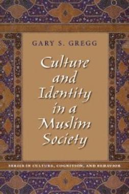 Gregg, Gary S. - Culture and Identity in a Muslim Society, e-bok