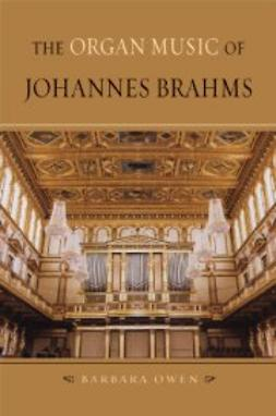Owen, Barbara - The Organ Music of Johannes Brahms, ebook