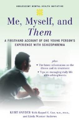Andrews, Linda Wasmer - Me, Myself, and Them : A Firsthand Account of One Young Person's Experience with Schizophrenia, ebook