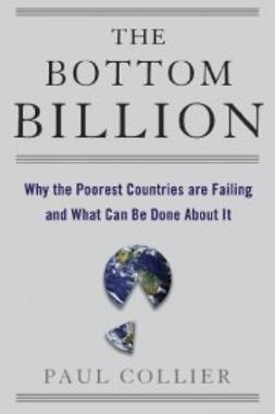 Collier, Paul - The Bottom Billion: Why the Poorest Countries are Failing and What Can Be Done About It, ebook