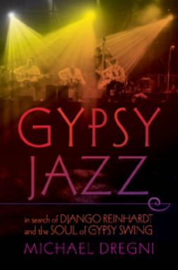 Dregni, Michael - Gypsy Jazz: In Search of Django Reinhardt and the Soul of Gypsy Swing, ebook