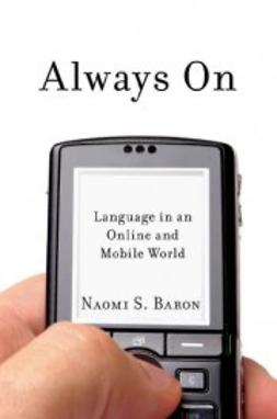 Baron, Naomi S. - Always On: Language in an Online and Mobile World, ebook
