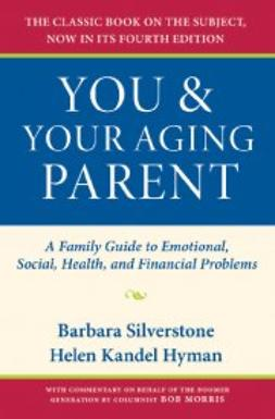 Kandel Hyman, Helen - You and Your Aging Parent: A Family Guide to Emotional, Social, Health, and Financial Problems, e-bok