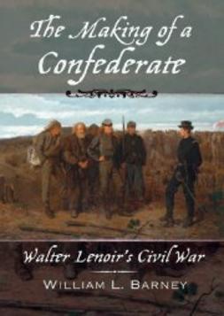 Barney, William L. - The Making of a Confederate: Walter Lenoir's Civil War, ebook