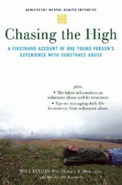 Keegan, Kyle - Chasing the High : A Firsthand Account of One Young Person's Experience with Substance Abuse, ebook