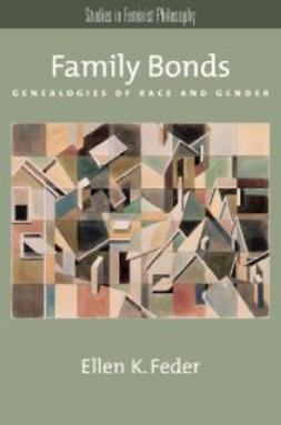 Feder, Ellen K. - Family Bonds: Genealogies of Race and Gender, ebook