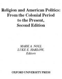 Harlow, Luke E. - Religion and American Politics: From the Colonial Period to the Present, ebook